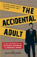 Accidental Adult: Essays and Advice for the Reluctantly Responsible and Marginally Mature, The