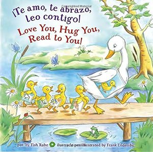¡Te amo, te abrazo, leo contigo!/Love you, Hug You, Read to You! (Spanish Edition)