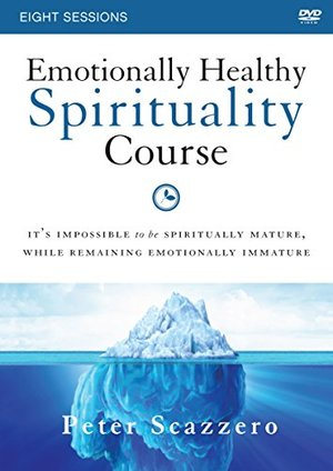 Emotionally Healthy Spirituality Course: A DVD Study: It's impossible to be spiritually mature, while remaining emotionally immature