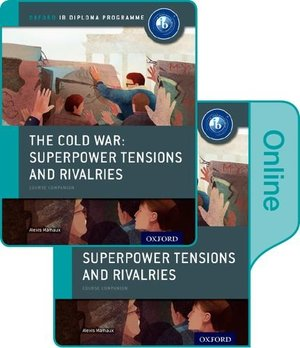 Cold War - Tensions and Rivalries: IB History Print and Online Pack: Oxford IB Diploma Program (Oxford Ib Diploma Programme), The