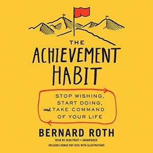 Achievement Habit: Stop Wishing, Start Doing, and Take Command of Your Life, The
