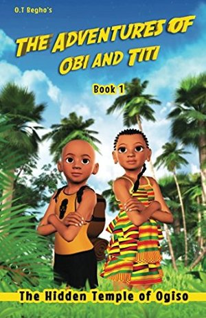 Adventures of Obi and Titi: The Hidden Temple of Ogiso: Volume 1, The