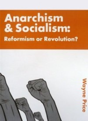 Anarchism & Socialism: Reformism or Revolution