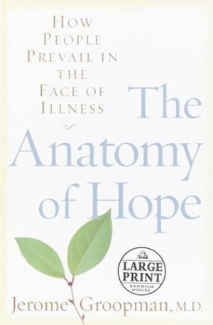 Anatomy of Hope: How People Prevail in the Face of Illness (Random House Large Print Nonfiction), The