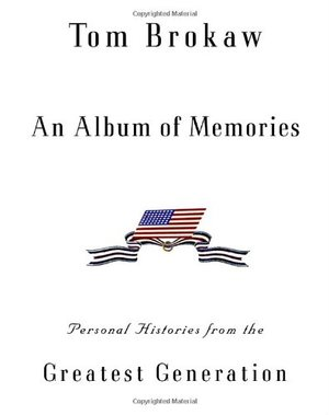 Album of Memories: Personal Histories from the Greatest Generation, An