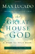 Great House Of God: A Home for Your Heart, The