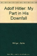 Adolf Hitler: My Part in His Downfall (War Memoirs, #1)