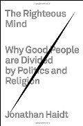 Righteous Mind: Why Good People Are Divided by Politics and Religion, The