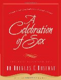 Celebration of Sex: A Guide to Enjoying God's Gift of Sexual Intimacy, A