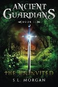 Ancient Guardians: The Uninvited (Ancient Guardian Series, Book 2) (Volume 2)