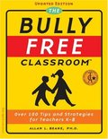 Bully Free Classroom: Over 100 Tips and Strategies for Teachers K-8 (Updated Edition), The