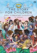 Story for Children: Early Elementary Curriculum: 31 Lessons, The