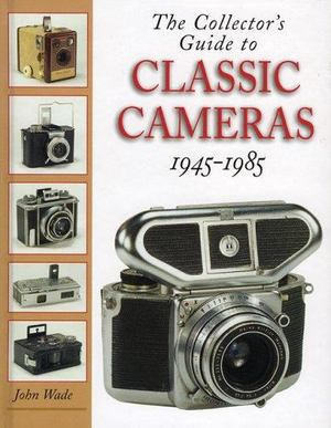 Collector's Guide to Classic Cameras 1945-85, The