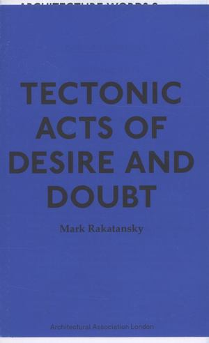 ARCHITECTURE WORDS 9: Tectonic Acts of Desire and Doubt