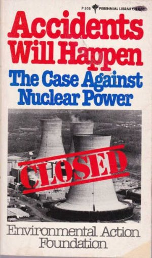 Accidents Will Happen: The Case Against Nuclear Power (Perennial library ; P 505)
