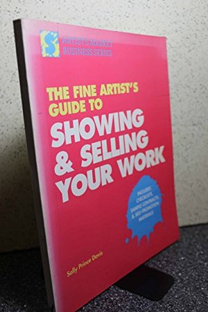 Fine Artist's Guide to Showing and Selling Your Work (Artist's Market Business Series), The