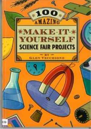100 Amazing Make-It-Yourself Science Fair Projects