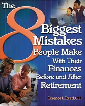 8 Biggest Mistakes People Make with Their Finances Before and after Retirement, The