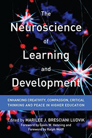 Neuroscience of Learning and Development: Enhancing Creativity, Compassion, Critical Thinking, and Peace in Higher Education (Acpa / Naspa Joint Publication), The