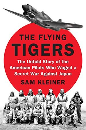 Flying Tigers: The Untold Story of the American Pilots Who Waged a Secret War Against Japan, The
