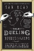 Tale of the Dueling Neurosurgeons: The History of the Human Brain as Revealed by True Stories of Trauma, Madness, and Recovery, The