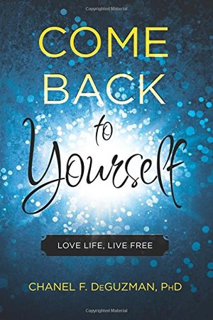 Come Back To Yourself: Love Life, Live Free