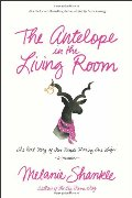 Antelope in the Living Room: The Real Story of Two People Sharing One Life, The