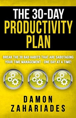 30-Day Productivity Plan: Break The 30 Bad Habits That Are Sabotaging Your Time Management - One Day At A Time!, The