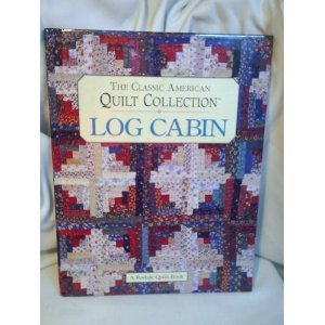 Log Cabin: The Classic American Quilt Collection