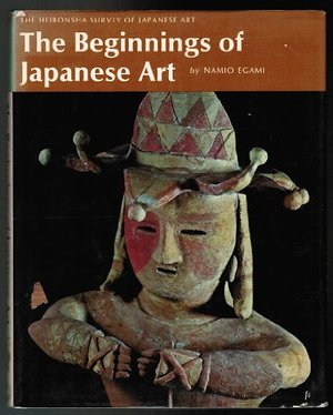 Beginnings of Japanese Art (The Heibonsha Survey of Japanese Art), The