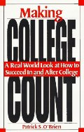 Making College Count: A Real World Look at How to Succeed in & After College