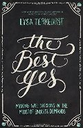 Best Yes: Making Wise Decisions in the Midst of Endless Demands, The (2 DVD & Book Available)