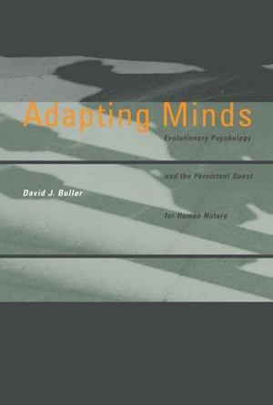 Adapting Minds: Evolutionary Psychology and the Persistent Quest for Human Nature