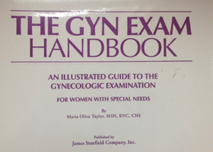 Gyn Exam Handbook: An Illustrated Guide to the Gynecologic Examination for Women with Special Needs, The [CONTACT SJOG LIBRARY TO BORROW]