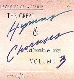 Great Hymns & Choruses Of Yesterday & Today! Volume 3, The