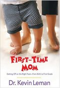 First-Time Mom: Getting Off on the Right Foot--From Birth to First Grade