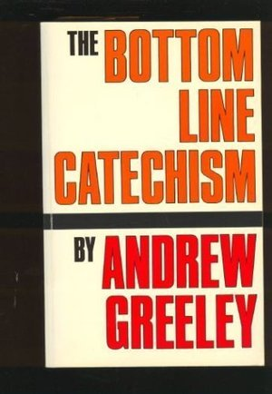 Bottom Line Catechism for Contemporary Catholics, The