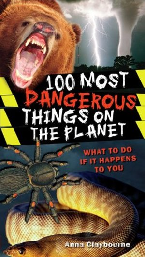 100 Most Dangerous Things on the Planet : -