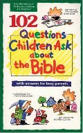 102 Questions Children Ask about the Bible (Questions Children Ask)