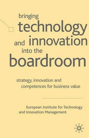 Bringing Technology and Innovation into the Boardroom: Strategy, Innovation and Competences for Business Value