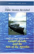 Bible Stories Revisited: Discover Your Story In The Gospel Of Luke And The Acts Of The Apostles