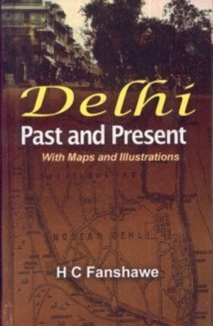 Delhi Past and Present: With Maps and Illustrations, The