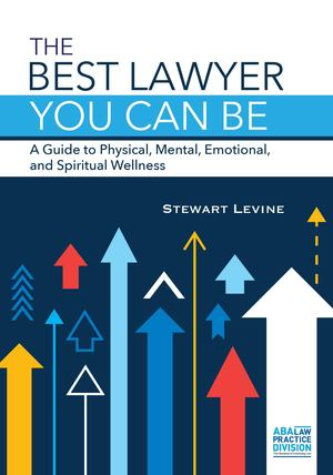 Best Lawyer You Can Be, The: A Guide to Physical, Mental, Emotional, and Spiritual Wellness