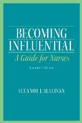 Becoming Influential: A Guide for Nurses (2nd Edition)