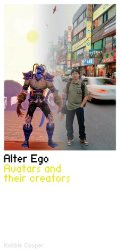 Alter Ego: Avatars and their creators