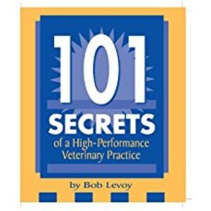 101 Secrets of a High Performance Veterinary Practice