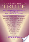 Language of Truth: The Torah Commentary of the Sefat Emet Rabbi Yehudah Leib Alter of Ger, The