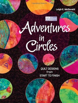 Adventures in Circles: Quilts Designs from Start to Finish