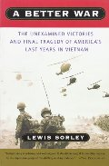 Better War: The Unexamined Victories and Final Tragedy of America's Last Years in Vietnam, A
