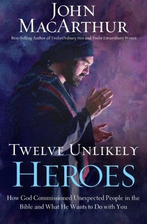 CU Twelve Unlikely Heroes: How God Commissioned Unexpected People in the Bible and What He Wants to Do with You